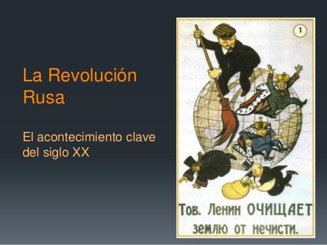 La RevoluciónRusaEl acontecimiento clavedel siglo XX