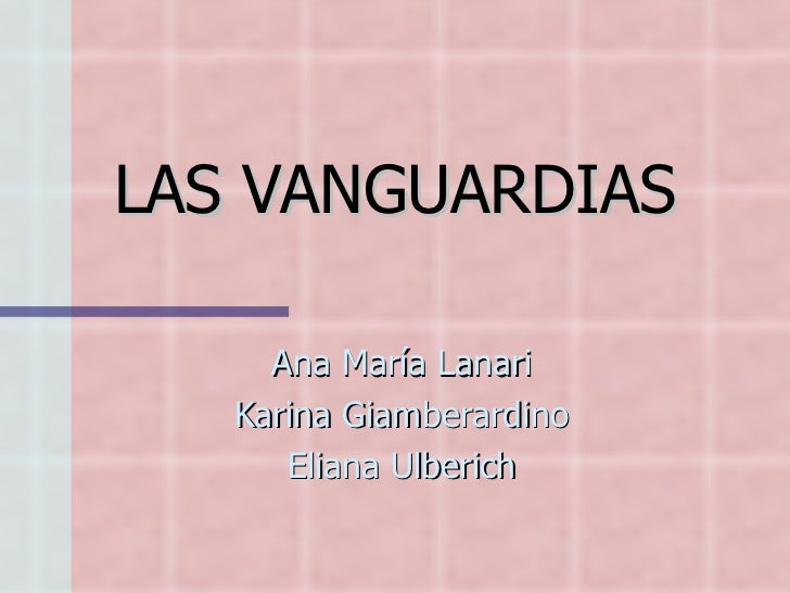 LAS   VANGUARDIAS Ana María Lanari Karina Giamberardino Eliana Ulberich