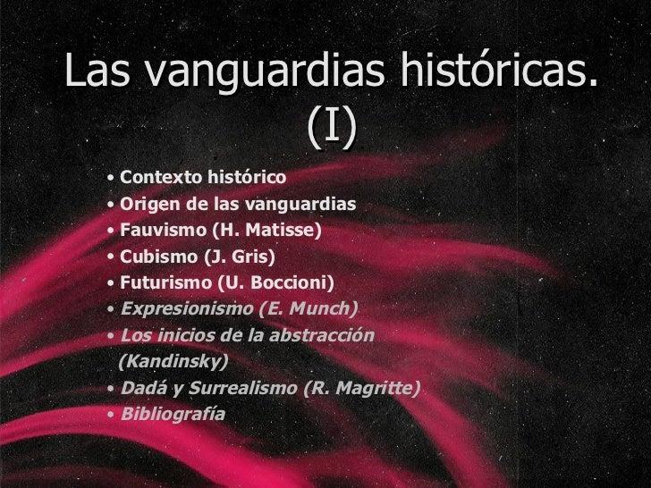 Las vanguardias históricas. (I) <ul><li>Contexto histórico </li></ul><ul><li>Origen de las vanguardias </li></ul><ul><li>F...