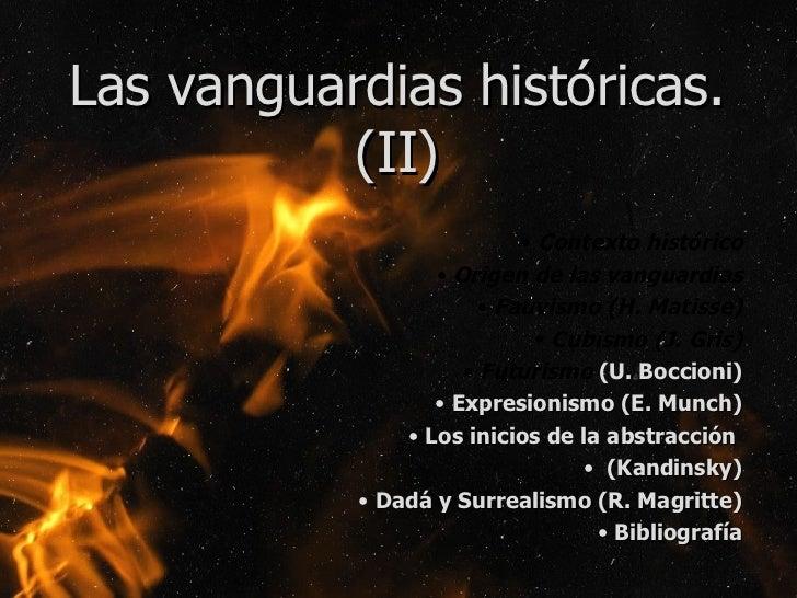 Las vanguardias históricas. (II) <ul><li>Contexto histórico </li></ul><ul><li>Origen de las vanguardias </li></ul><ul><li>...