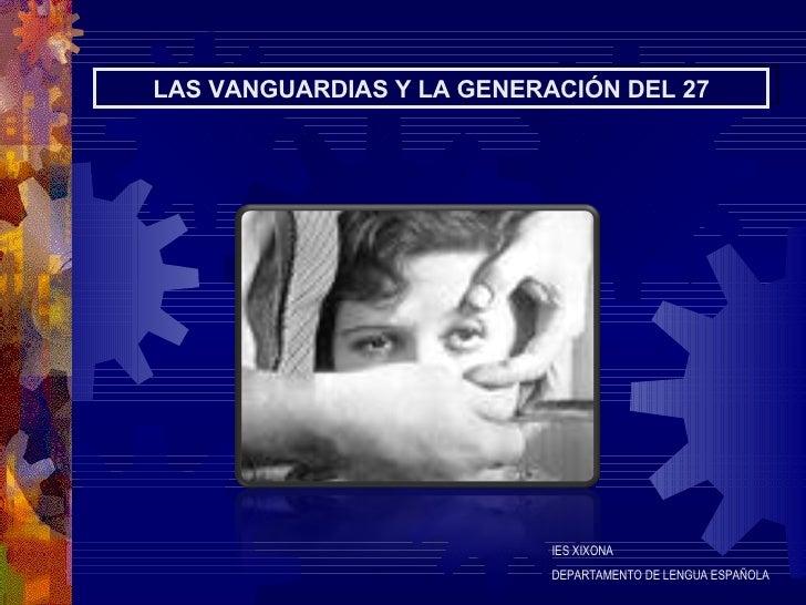 LAS VANGUARDIAS Y LA GENERACIÓN DEL 27 IES XIXONA DEPARTAMENTO DE LENGUA ESPAÑOLA