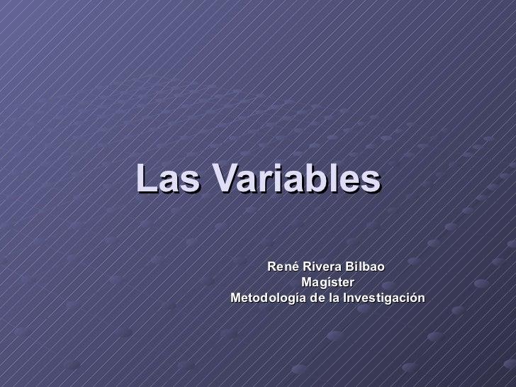 Las Variables René Rivera Bilbao  Magíster Metodología de la Investigación