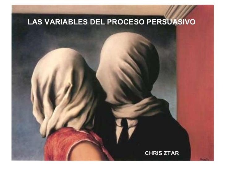 CHRIS ZTAR LAS VARIABLES DEL PROCESO PERSUASIVO