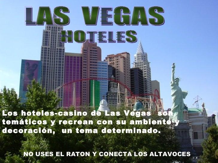 LAS  VEGAS HOTELES Los hoteles-casino de Las Vegas  son  temáticos y recrean con su ambiente y decoración,  un tema determ...