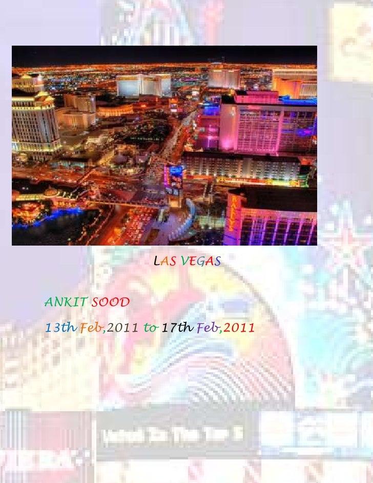 LAS VEGAS<br />ANKIT SOOD<br />13th Feb,2011 to 17th Feb,2011<br />1.)  AIR FARE<br />From Amritsar to Delhi by Air:-<br /...