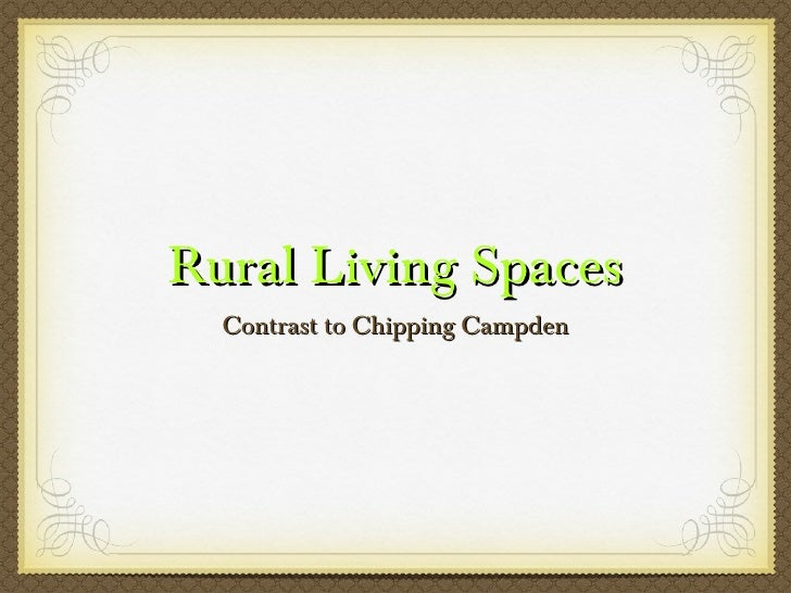 Rural Living Spaces <ul><li>Contrast to Chipping Campden </li></ul>