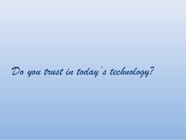 Do you trust in today's technology?