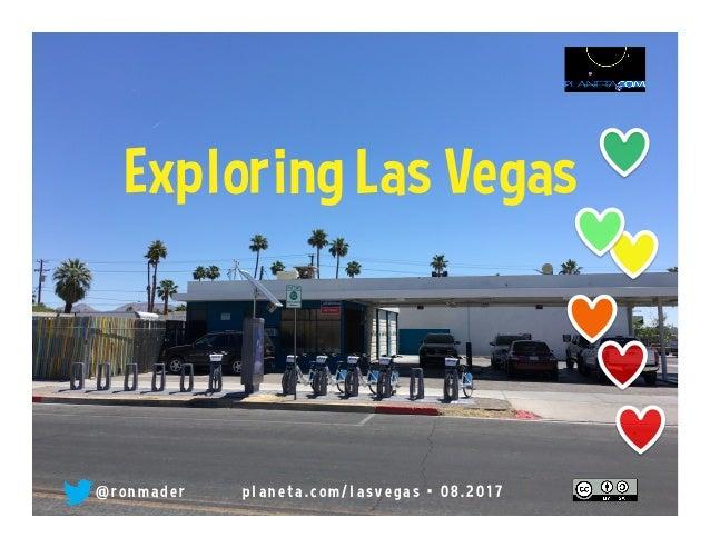 @ r o n m a d e r p l a n e t a . c o m / l a s v e g a s • 0 8 . 2 0 1 7 Exploring Las Vegas