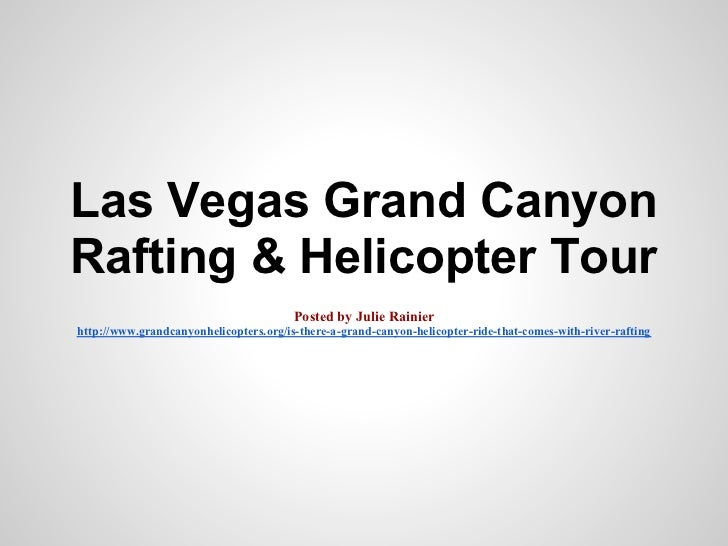 Las Vegas Grand CanyonRafting & Helicopter Tour                                        Posted by Julie Rainierhttp://www.g...