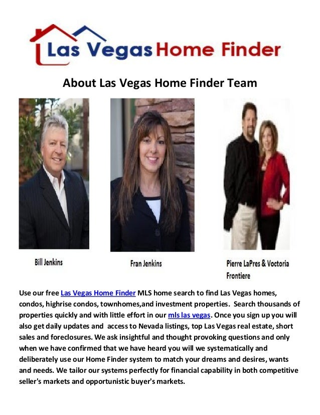 About Las Vegas Home Finder Team Use our free Las Vegas Home Finder MLS home search to find Las Vegas homes, condos, highr...