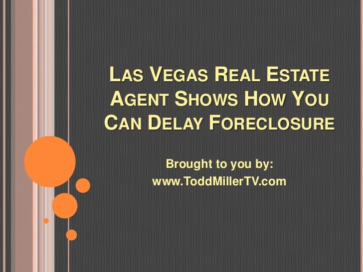 LAS VEGAS REAL ESTATEAGENT SHOWS HOW YOUCAN DELAY FORECLOSURE     Brought to you by:    www.ToddMillerTV.com