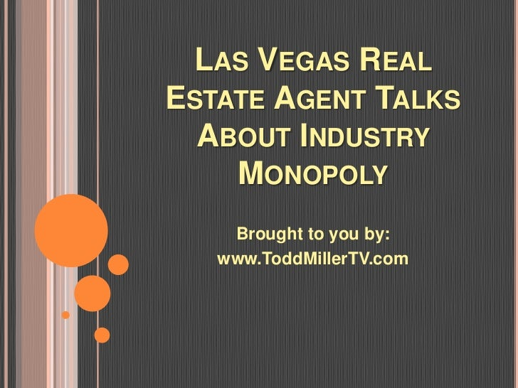 LAS VEGAS REALESTATE AGENT TALKS  ABOUT INDUSTRY    MONOPOLY    Brought to you by:   www.ToddMillerTV.com