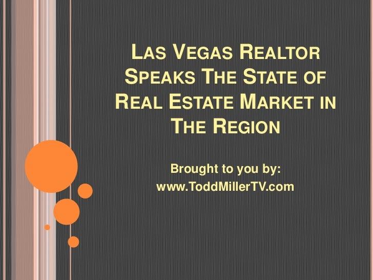 LAS VEGAS REALTOR SPEAKS THE STATE OFREAL ESTATE MARKET IN     THE REGION    Brought to you by:   www.ToddMillerTV.com