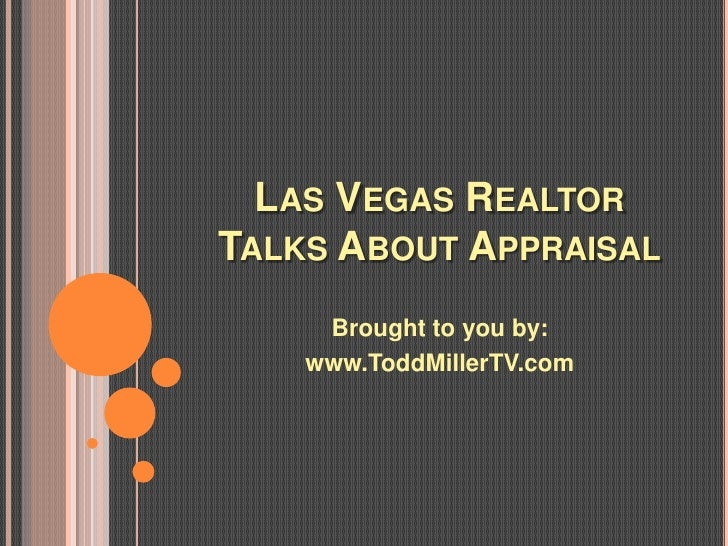 LAS VEGAS REALTORTALKS ABOUT APPRAISAL     Brought to you by:    www.ToddMillerTV.com