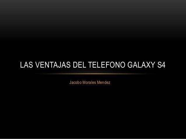 Jacobo Morales MendezLAS VENTAJAS DEL TELEFONO GALAXY S4