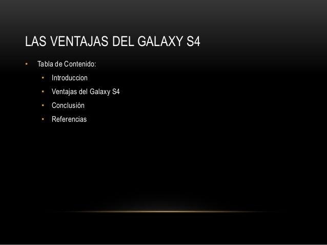 LAS VENTAJAS DEL GALAXY S4• Tabla de Contenido:• Introduccion• Ventajas del Galaxy S4• Conclusión• Referencias
