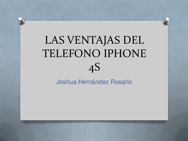 LAS VENTAJAS DELTELEFONO IPHONE       4S  Joshua Hernández Rosario