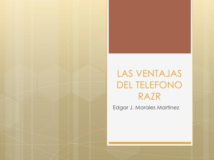LAS VENTAJAS DEL TELEFONO      RAZREdgar J. Morales Martinez