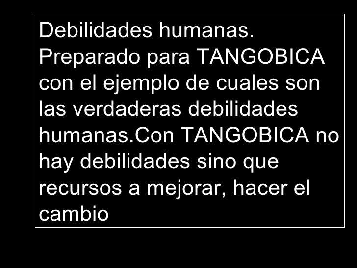 Debilidades humanas. Preparado para TANGOBICA  con el ejemplo de cuales son las verdaderas debilidades humanas.Con TANGOBI...