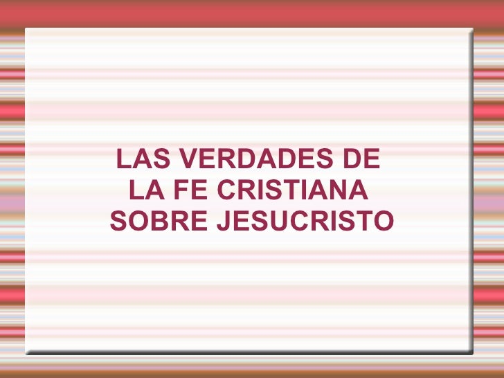 LAS VERDADES DE  LA FE CRISTIANA  SOBRE JESUCRISTO