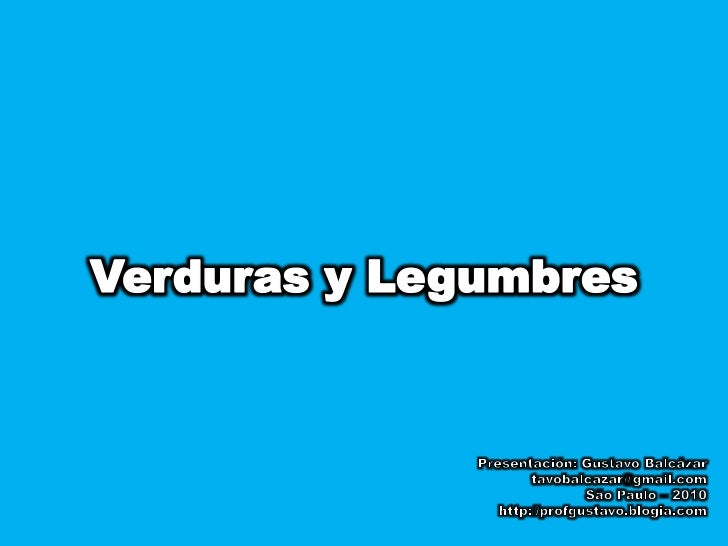 Verduras y Legumbres<br />Presentación: Gustavo Balcázar<br />tavobalcazar@gmail.com<br />São Paulo – 2010<br />http://pro...