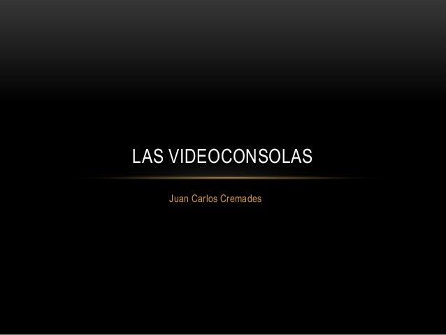 LAS VIDEOCONSOLAS   Juan Carlos Cremades