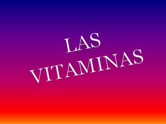 Las Vitaminas son esenciales en el metabolismo y necesarias para el crecimiento y para el buen funcionamiento del cuerpo. ...