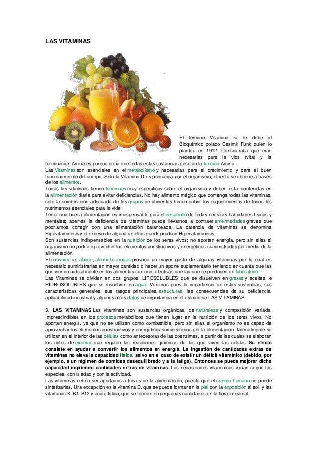 LAS VITAMINAS  El término Vitamina se le debe al Bioquímico polaco Casimir Funk quien lo planteó en 1912. Consideraba que ...