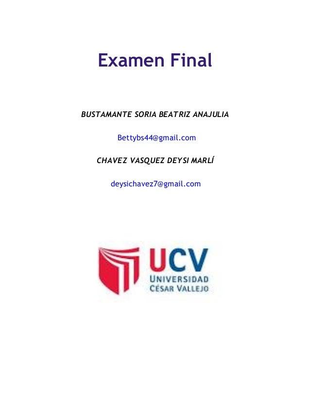 Examen Final BUSTAMANTE SORIA BEATRIZ ANAJULIA Bettybs44@gmail.com CHAVEZ VASQUEZ DEYSI MARLÍ deysichavez7@gmail.com