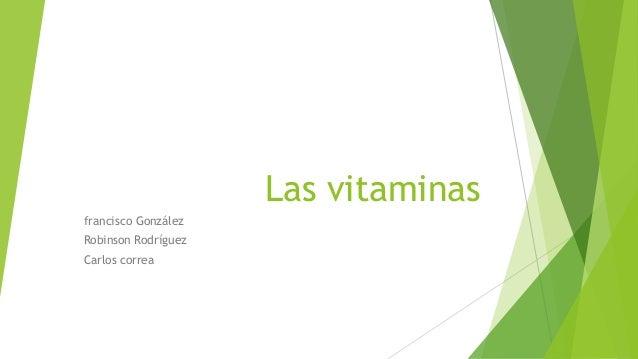 Las vitaminasfrancisco GonzálezRobinson RodríguezCarlos correa