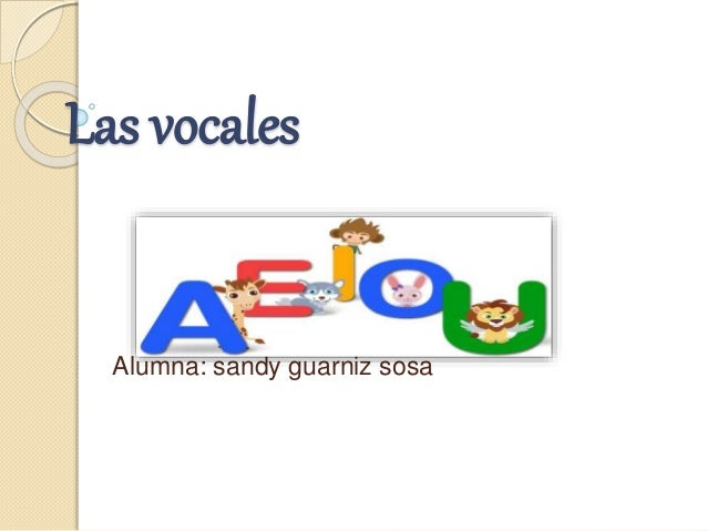 Las vocales Alumna: sandy guarniz sosa