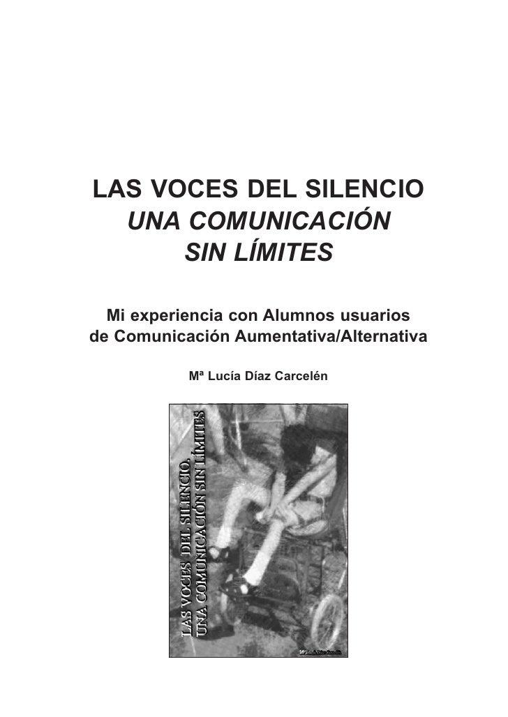LAS VOCES DEL SILENCIO  UNA COMUNICACIÓN      SIN LÍMITES  Mi experiencia con Alumnos usuariosde Comunicación Aumentativa/...