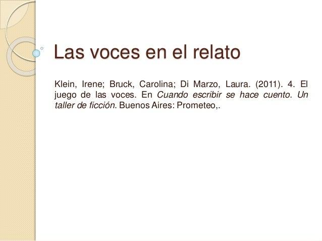Las voces en el relato  Klein, Irene; Bruck, Carolina; Di Marzo, Laura. (2011). 4. El  juego de las voces. En Cuando escri...