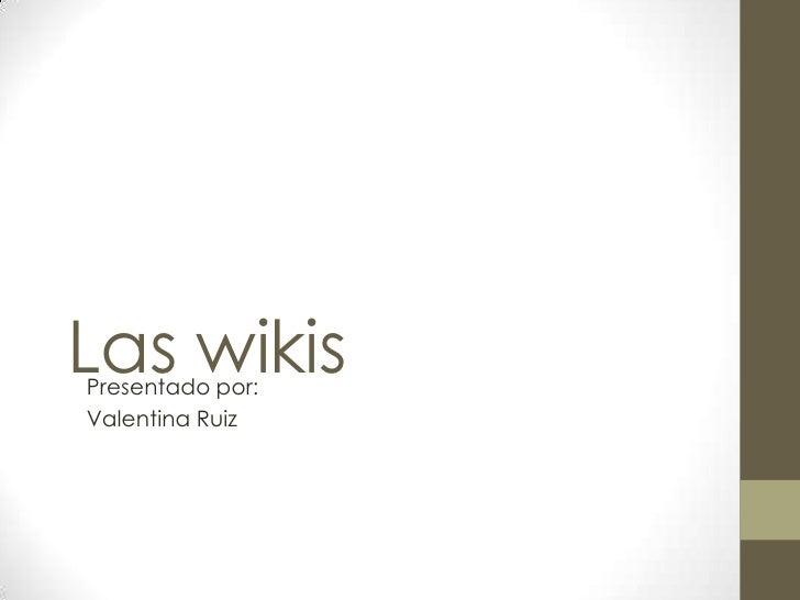 Las wikisPresentado por:Valentina Ruiz