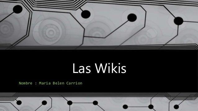 Las Wikis Nombre : Maria Belen Carrion