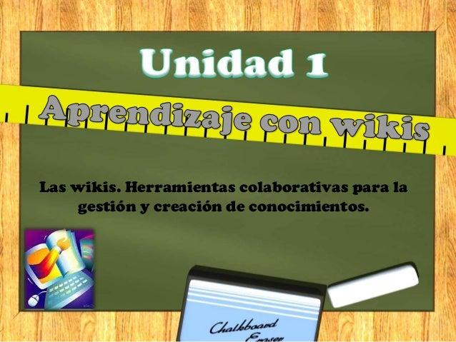 Las wikis. Herramientas colaborativas para la  gestión y creación de conocimientos.