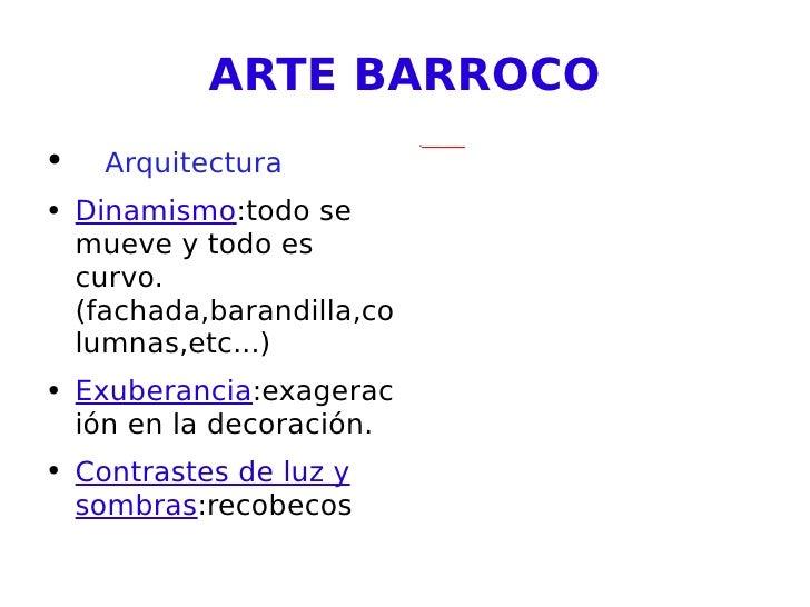 ARTE BARROCO <ul><li>Arquitectura </li></ul><ul><li>Dinamismo :todo se mueve y todo es curvo.(fachada,barandilla,columnas,...