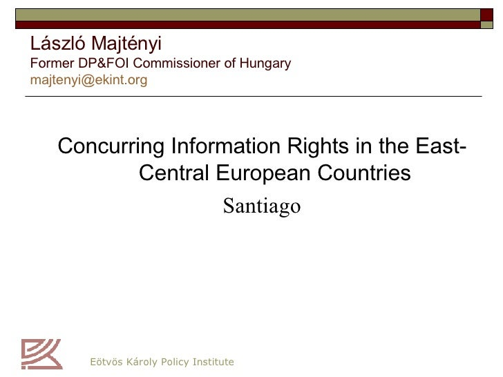 László Majtényi Former DP&FOI Commissioner  of Hungary majtenyi @ ekint .org <ul><li>Concurring  Information   R ights in ...