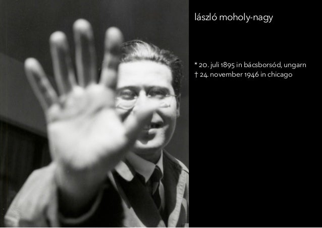* 20. juli 1895 in bácsborsód, ungarn † 24. november 1946 in chicago lászló moholy-nagy