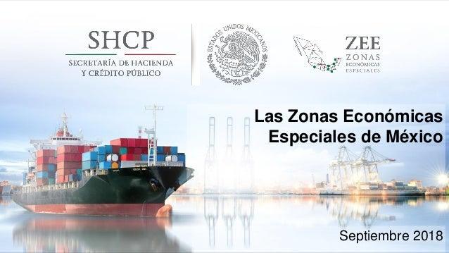 Las Zonas Económicas Especiales de México Septiembre 2018