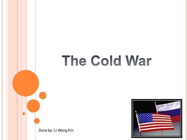 The Cold War<br />Done by: Li Wong Kin<br />
