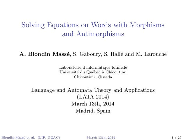 Solving Equations on Words with Morphisms and Antimorphisms A. Blondin Mass´e, S. Gaboury, S. Hall´e and M. Larouche Labor...