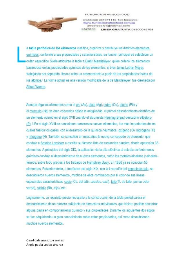 L    a tabla periódica de los elementos clasifica, organiza y distribuye los distintos elementos    químicos, conforme a s...