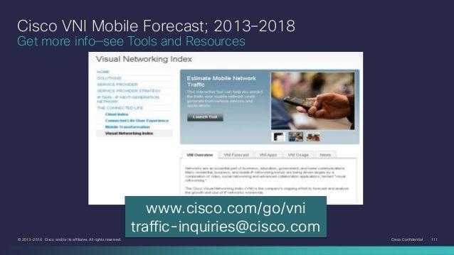 Cisco VNI Mobile Forecast; 2013–2018 Get more info—see Tools and Resources  www.cisco.com/go/vni traffic-inquiries@cisco.c...