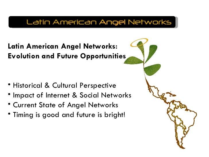 Latin American  Angel  Networks <ul><li>Latin American Angel Networks: Evolution and Future Opportunities </li></ul><ul><l...