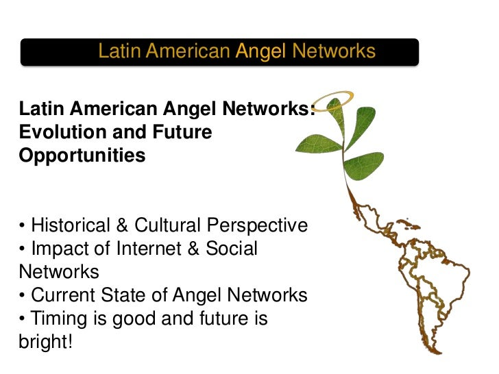Latin American Angel Networks<br />Latin American Angel Networks: Evolution and Future Opportunities<br /><ul><li>Historic...