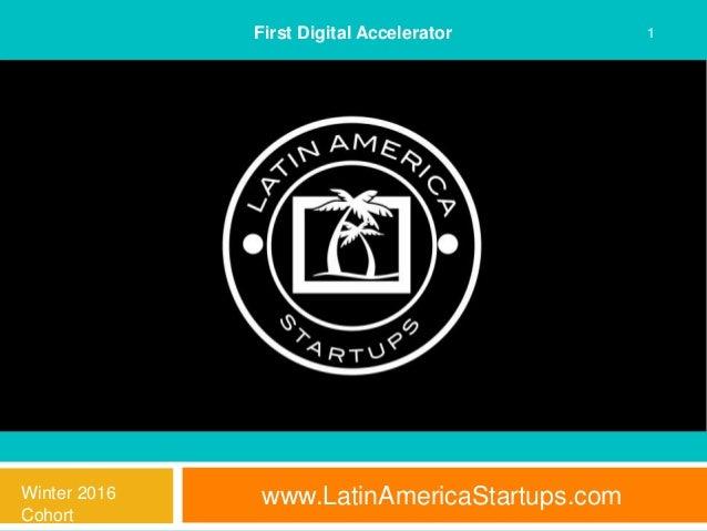 www.LatinAmericaStartups.com 1First Digital Accelerator Winter 2016 Cohort