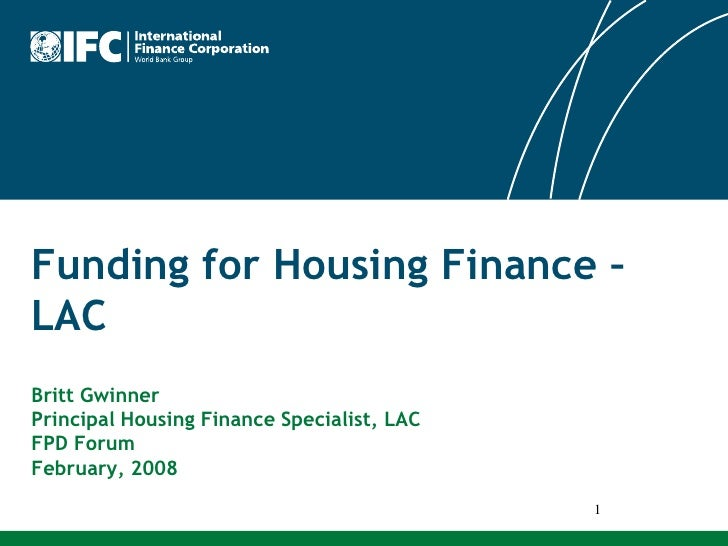 1<br />Funding for Housing Finance – LACBritt GwinnerPrincipal Housing Finance Specialist, LACFPD ForumFebruary, 2008<br />