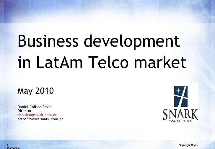 Business development in LatAm Telco market   May 2010 Daniel Collico Savio Director  [email_address] http://www.snark.com....