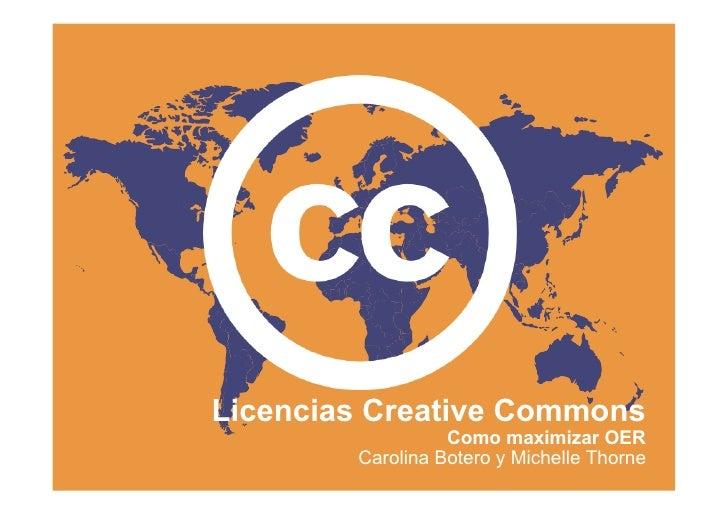 Licencias Creative Commons                   Como maximizar OER         Carolina Botero y Michelle Thorne